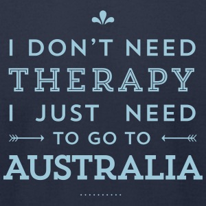I just need to go to Australia T-Shirts - Men's T-Shirt by American Apparel