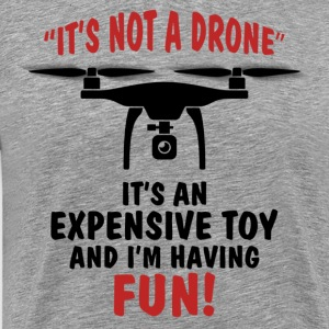 It's Not A Drone, It's an Expensive Toy... T-Shirts - Men's Premium T-Shirt