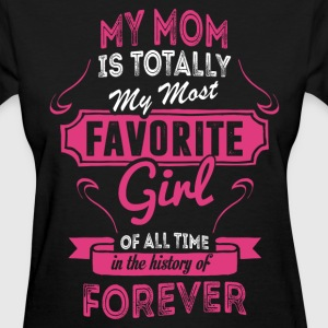 My Mom Is Totally My Most Favorite Girl Women's T-Shirts - Women's T-Shirt