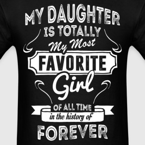 My Daughter Is Totally My Most Favorite Girl T-Shirts - Men's T-Shirt