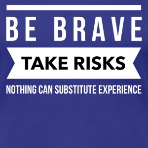 Be brave take risks  Women's T-Shirts - Women's Premium T-Shirt