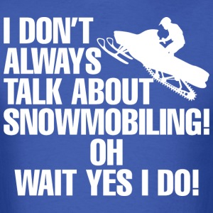 I Doesnt Always Talk About Snowmobiling Wait I Do  - Men's T-Shirt
