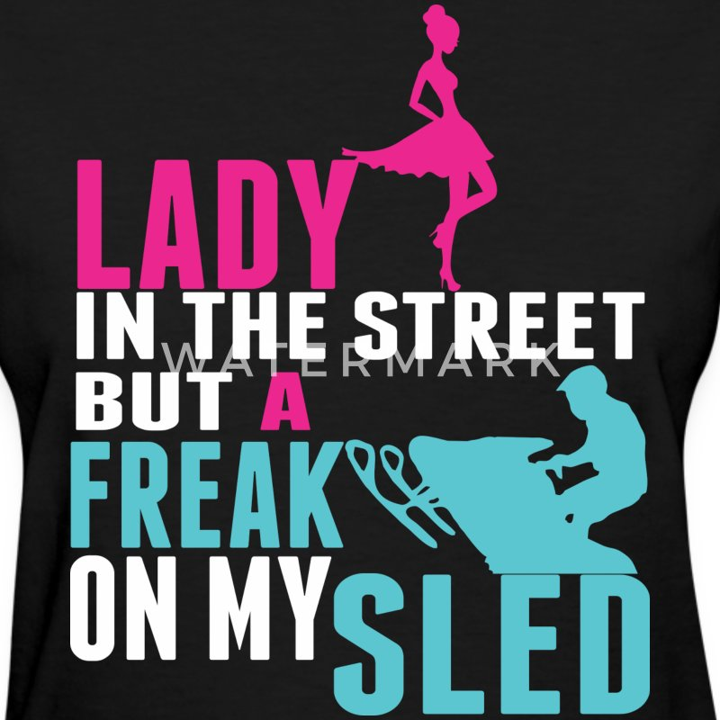 lady in the street but a freak on my sled t shirt