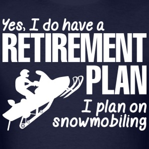 Retirement Plan I Plan On Snowmobiling - Men's T-Shirt