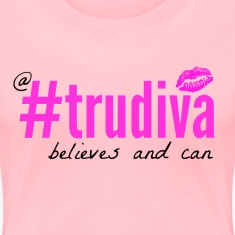 A TruDiva Believes & Can
