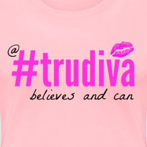 A TruDiva Believes & Can - Women's Premium T-Shirt