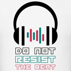Do Not Resist the Beat - Men's T-Shirt