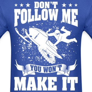 Snowmobile Dont Follow Me You Wont Make It - Men's T-Shirt