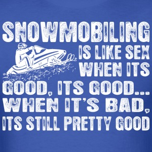 Snowmobiling Is Like Sex When Its Good Its Good - Men's T-Shirt