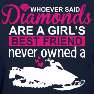 Snowmobile Whoever Said Diamond Are A Girls Best F - Women's T-Shirt