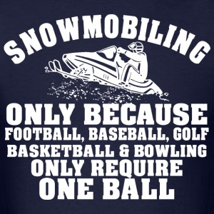 Snowmobiling Only Because 1 One Ball - Men's T-Shirt