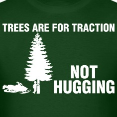 Trees Are For Traction Not Hugging Snowmobile