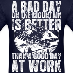 Snowboard A Bad Day On The Mountain Is Better - Men's T-Shirt