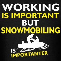 Working Important But Snowmobiling Importanter