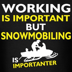 Working Important But Snowmobiling Importanter - Men's T-Shirt