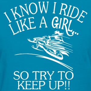 Snowmobile I Know I Ride Like A Girl Keep Up - Women's T-Shirt