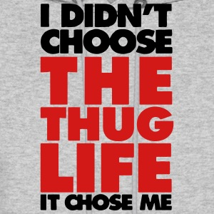 I DIDN'T CHOOSE THE THUG LIFE. IT CHOSE ME Hoodies - Men's Hoodie
