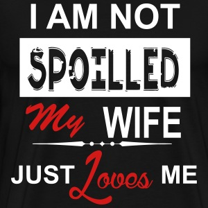 I Am Not Spoiled My Wife Just Loves Me T-Shirts - Men's Premium T-Shirt