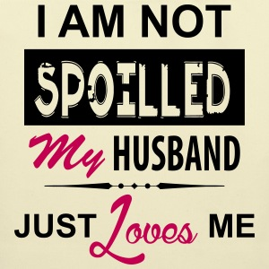 I Am Not Spoiled My Husband Just Loves Me Bags & backpacks - Eco-Friendly Cotton Tote