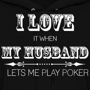 I Love It When My Husband Lets Me Go Play Poker Hoodies - Women's Hoodie