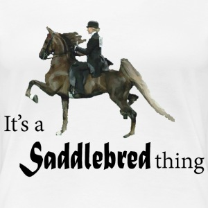 It's a Saddlebred thing: black Women's T-Shirts - Women's Premium T-Shirt