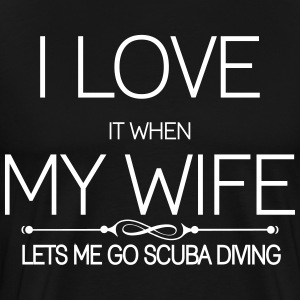 I Love It When My Wife Lets Me Go Scuba Diving T-Shirts - Men's Premium T-Shirt