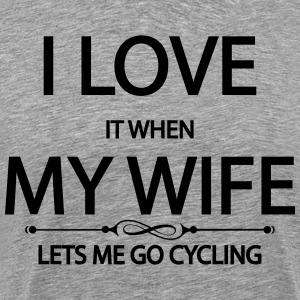 I Love It When My Wife Lets Me Go Cycling T-Shirts - Men's Premium T-Shirt