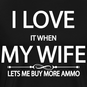 I love it when my wife lets me buy more ammo T-Shirts - Men's Premium T-Shirt