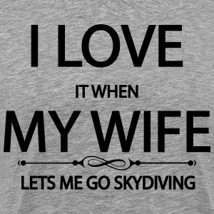 I Love It When My Wife Lets Me Go Skydiving T-Shirts - Men's Premium T-Shirt