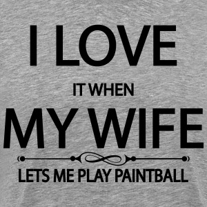 I Love It When My Wife Lets Me Play Paintball T-Shirts - Men's Premium T-Shirt