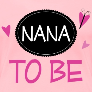 Nana To Be Grandma Announcement Women's T-Shirts - Women's Premium T-Shirt