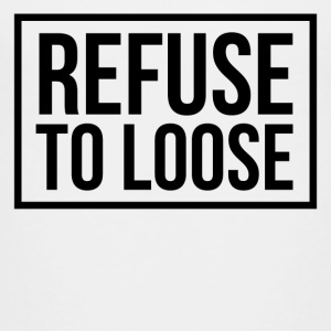 refuse to loose Baby & Toddler Shirts - Toddler Premium T-Shirt