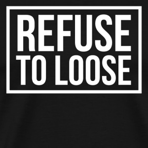 refuse to loose T-Shirts - Men's Premium T-Shirt