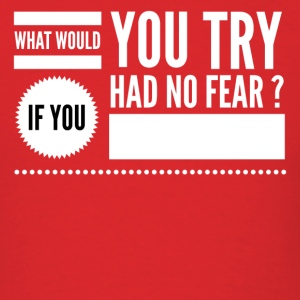 What would you try if you had no fear ? T-Shirts - Men's T-Shirt
