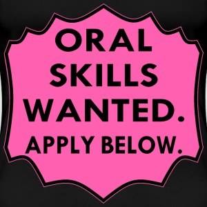 Oral Skills Wanted Apply Below  - Women's Premium T-Shirt