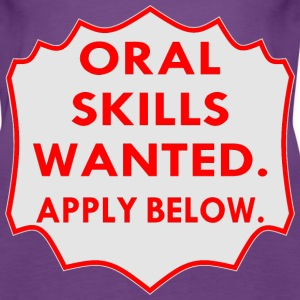 Oral Skills Wanted Apply Below  - Women's Premium Tank Top