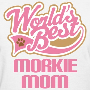 Worlds Best Morkie Dog Mom Pet Gift Women's T-Shirts - Women's T-Shirt