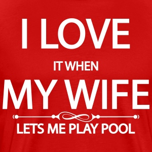I Love It When My Wife Lets Me Play Pool T-Shirts - Men's Premium T-Shirt