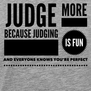 Judge more everybody knows you are perfect T-Shirts - Men's Premium T-Shirt