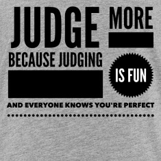 Judge more everybody knows you are perfect Baby & Toddler Shirts