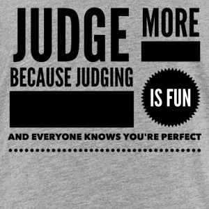 Judge more everybody knows you are perfect Baby & Toddler Shirts - Toddler Premium T-Shirt
