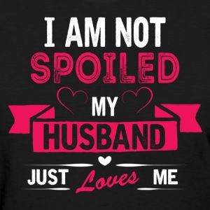I am Not Spoiled My Husband Just Loves Me Women's T-Shirts - Women's T-Shirt