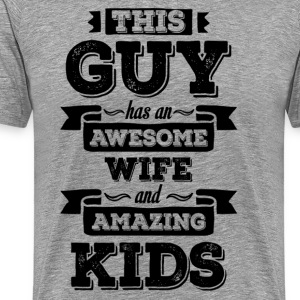 This Guy Has An Awesome Wife And Amazing Kids T-Shirts - Men's Premium T-Shirt