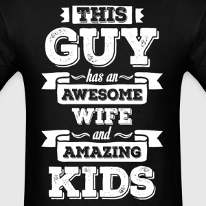 This Guy Has An Awesome Wife And Amazing Kids T-Shirts - Men's T-Shirt