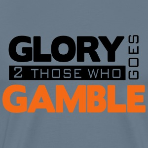 Glory Goes 2 Those Who Gamble2 -Light Blue Tee - Men's Premium T-Shirt