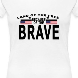 land_of_the_free_because_of_the_brave_ - Women's Premium T-Shirt