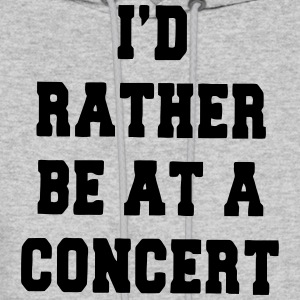 I'D RATHER BE AT A CONCERT Hoodies - Men's Hoodie