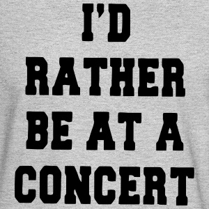 I'D RATHER BE AT A CONCERT Long Sleeve Shirts - Men's Long Sleeve T-Shirt