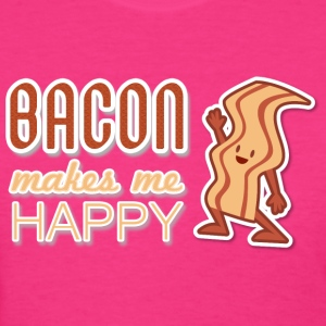 Bacon Makes Me Happy - Women's T-Shirt