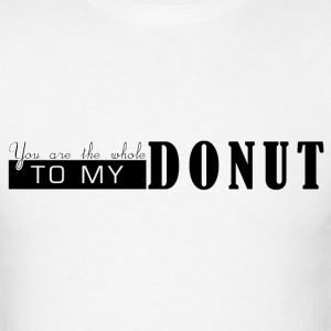 Whole to My Donut T-Shirts - Men's T-Shirt